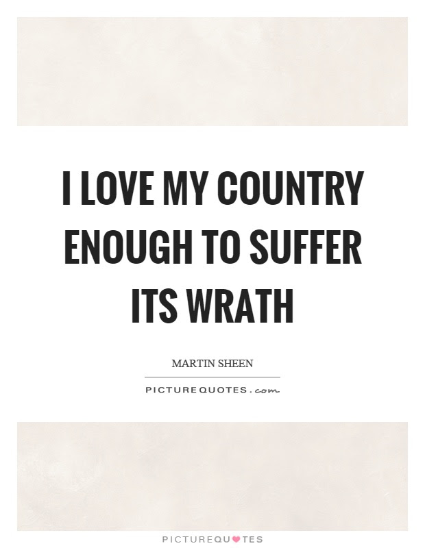 I Love My Country Enough To Suffer Its Wrath Picture Quotes