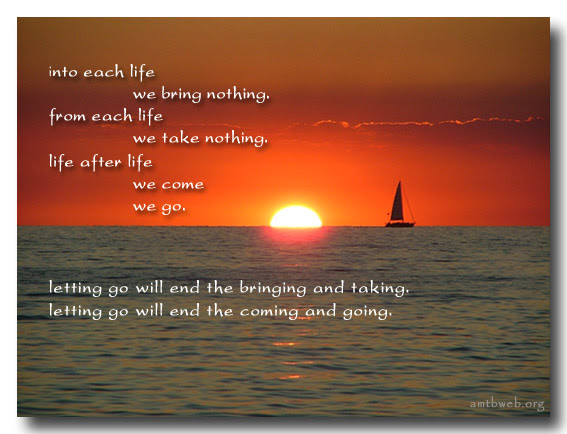 Into Each Life We Bring Nothing From Each Life We Take Nothing