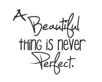 A Beautiful Thing Is Never Perfect Love Quote Quotespicturescom