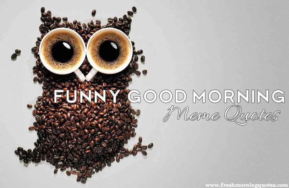 Funny Good morning Coffee Meme Images - Freshmorningquotes