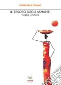 """""""Il tesoro degli Ashanti"""" - Viaggio in Ghana di Francesca Giommi"""