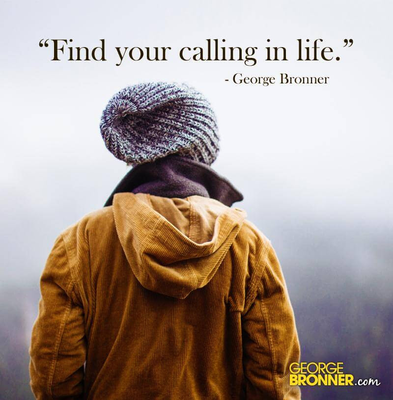 Find Your Calling Georgebronnercom Notes Quotes Comments