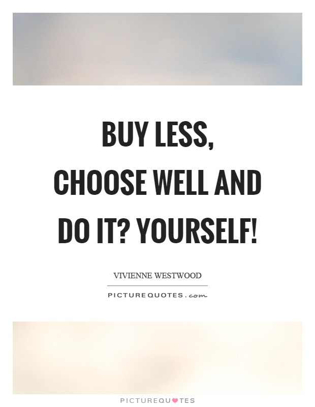 Buy Less Choose Well And Do It Yourself Picture Quotes