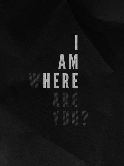 I Am Here Where Are You Picture Quotes