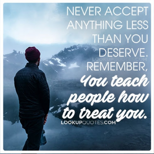 Never Accept Anything Less Than You Deserve Remember You Teach Peo