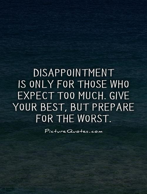 Disappointment Is Only For Those Who Expect Too Much Give Your