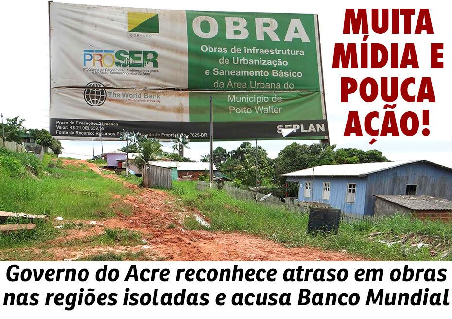 Governo do Acre reconhece atraso em obras nas regiões isoladas e acusa Banco Mundial