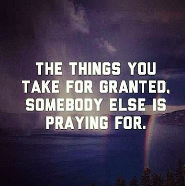 Take For Granted Quotes Sayings Take For Granted Picture Quotes