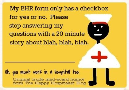 My EHR form only has a checkbox for yes or no.  Please stop answering my questions with a 20 minute story about blah, blah blah nurse ecard humor photo.