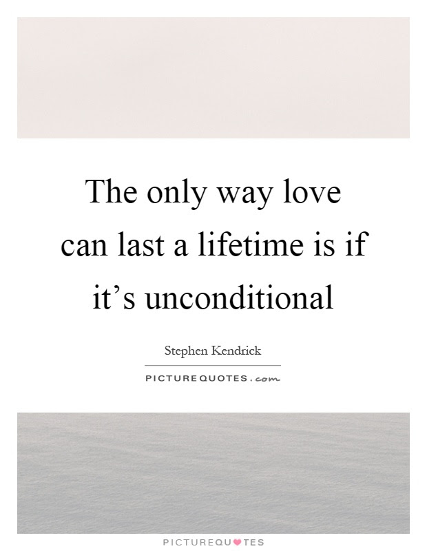 The Only Way Love Can Last A Lifetime Is If Its Unconditional