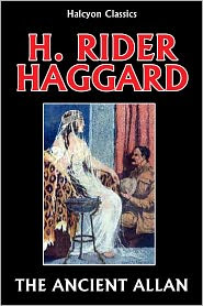 H. Rider Haggard - The Ancient Allan by H. Rider Haggard (Allan Quatermain #10)