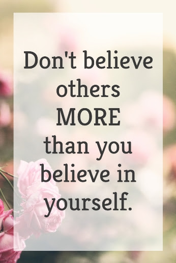 Dont Believe Others More Than You Believe In Yourself Live Love