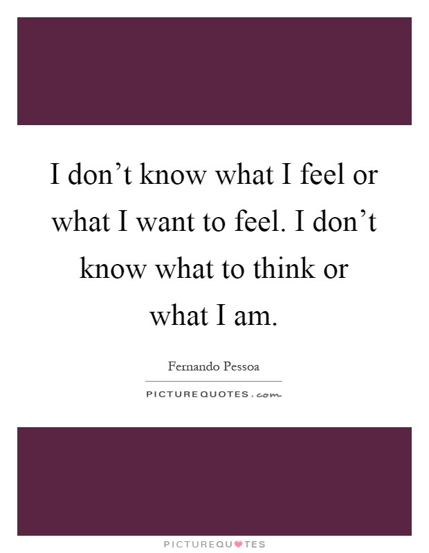 Dont Know What I Want Quotes Archidev