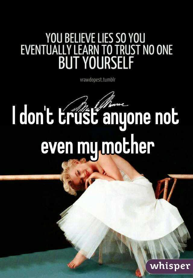 I Dont Trust Anyone Not Even My Mother
