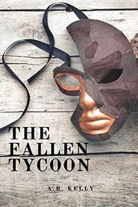 The Fallen Tycoon by A. R. Kelly
