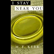 I Stay Near You: One Story in Three | [M. E. Kerr]