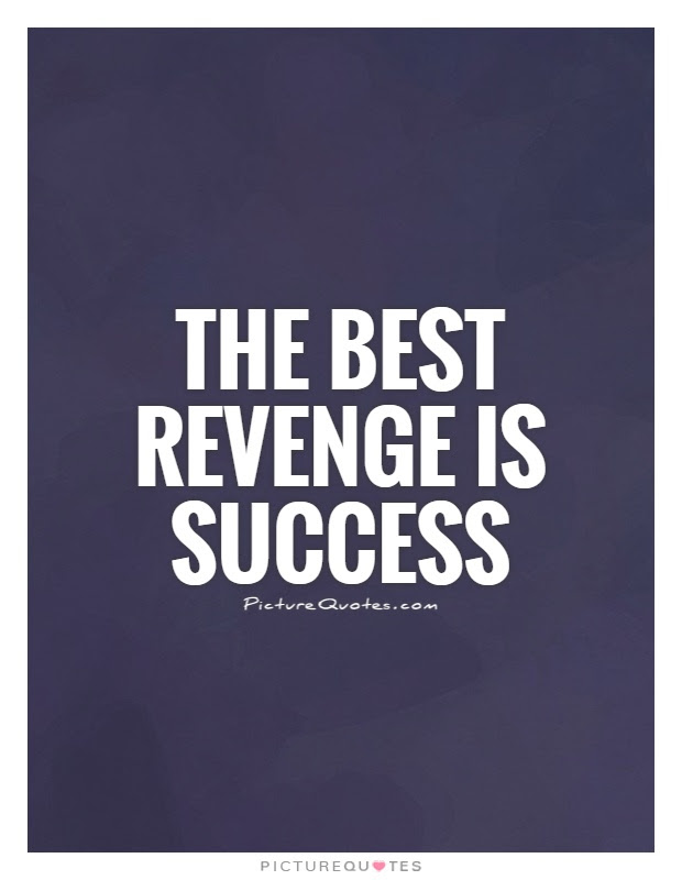 The Best Revenge Is Success Picture Quotes