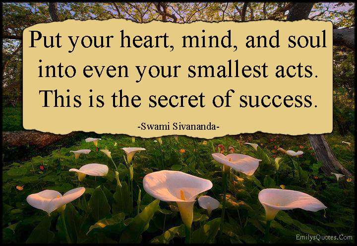 Put Your Heart Mind And Soul Into Even Your Smallest Acts This Is