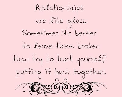 Relationships Are Like Glass Sometimes Its Better To Leave Them
