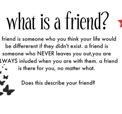 Friends Is Someone Who You Think Your Life Would Be Different If