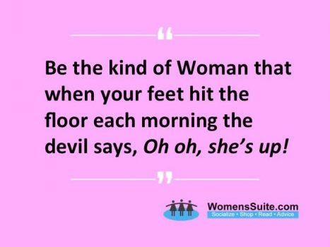 Be The Kind Of Woman Who When Your Feet Hit The Floor Each Morning
