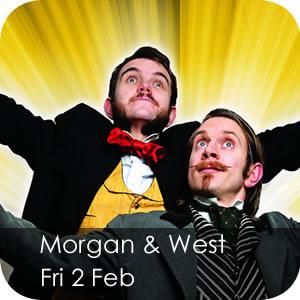 Morgan & West - Fri 2 Feb