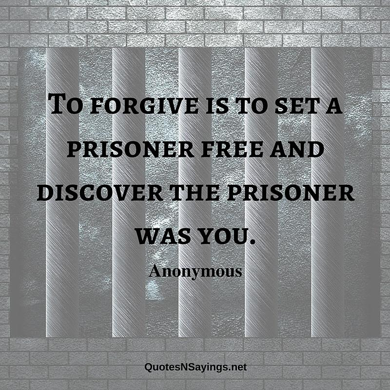 Anonymous Quote To Forgive Is To Set A Prisoner
