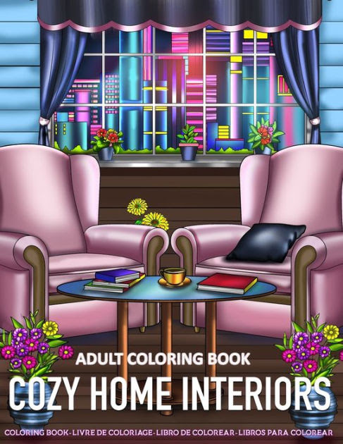 Adult Coloring Book Cozy Home Interiors A Fun Coloring Gift Book For Adults Relaxation With Inspirational Home Interiors Modern Decorated Home Designs And Room Ideas For Stress Relieving By Kreatif Lounge Paperback