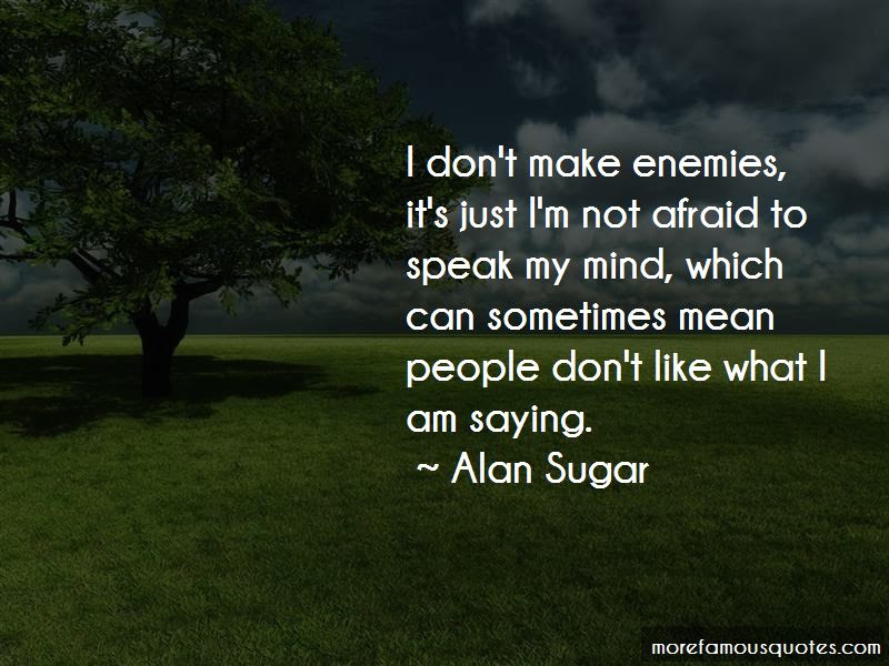 Im Not Afraid To Speak My Mind Quotes Top 13 Quotes About Im Not