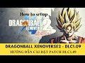 Dragonball Xenoverse 2: Hướng dẫn cài đặt DLC1.09 || How to set up DLC 1.09