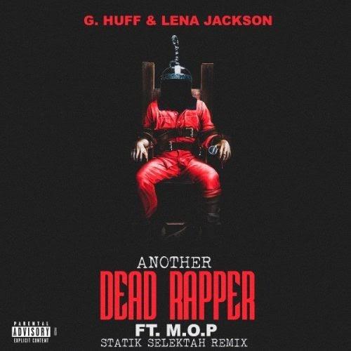 "G.Huff & Lena Jackson – ""Another Dead Rapper"" (Remix) Ft. M.O.P (Prod. By Statik Selektah)"