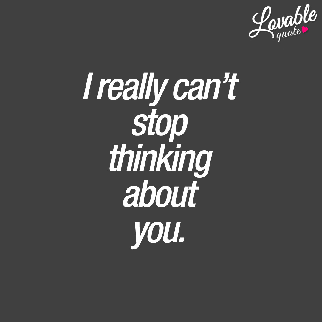 Thinking About You Quote I Really Cant Stop Thinking About You