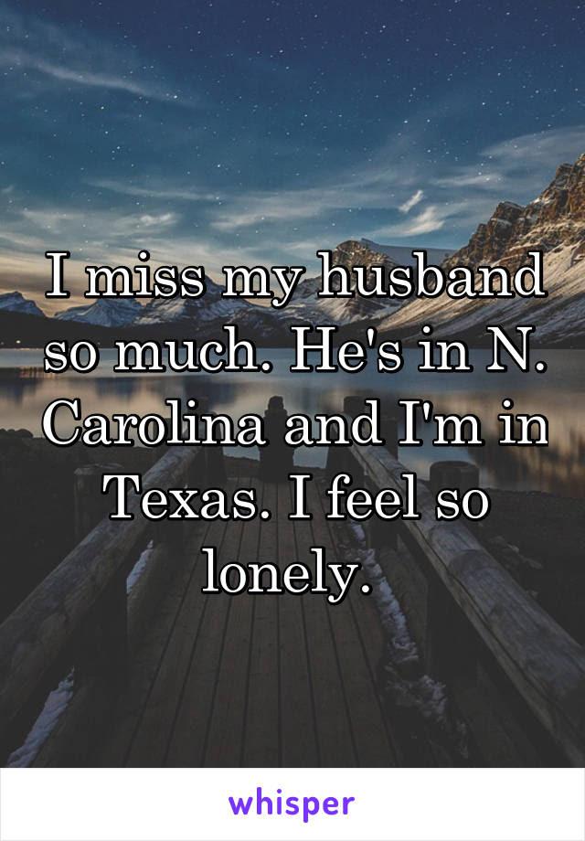 I Miss My Husband So Much Hes In N Carolina And Im In Texas I