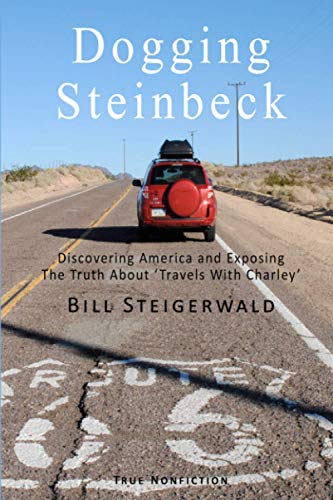 Dogging Steinbeck: How I Went in Search of John Steinbeck's America, Found My Own America, and Exposed the Truth about 'Travels with Char: Steigerwald, Bill
