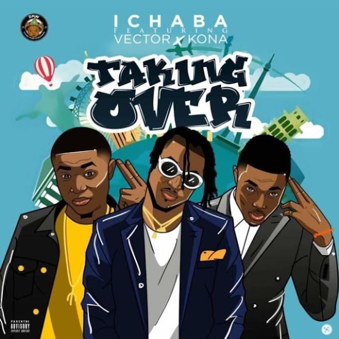 [Music] Ichaba Ft. Vector X Kona – Taking Over