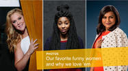 Our favorite funny women and why we love 'em