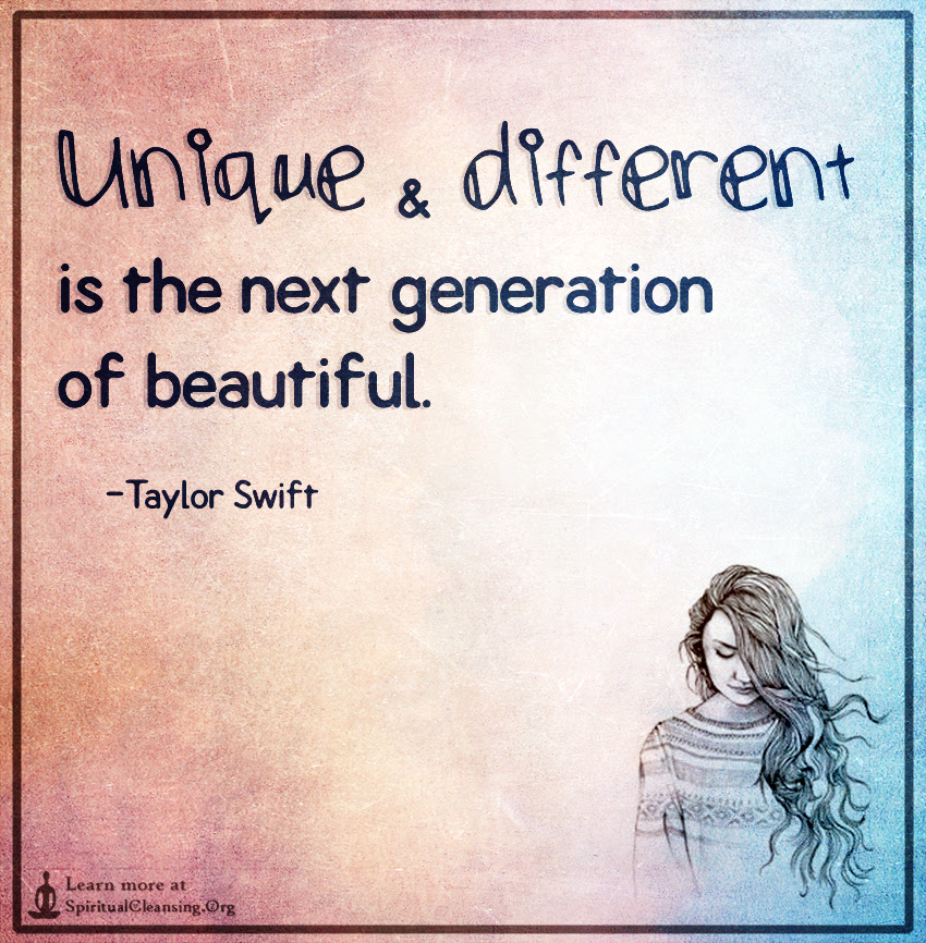Unique And Different Is The Next Generation Of Beautiful