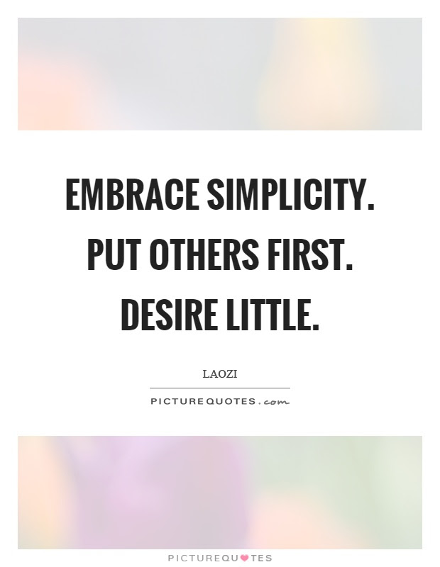 Embrace Simplicity Put Others First Desire Little Picture Quotes
