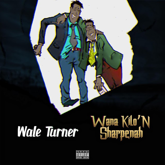 Wale Turner – Wana Kilon Sharpenah (Official Version) mp3
