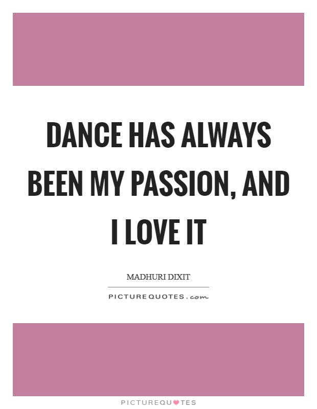 Dance Has Always Been My Passion And I Love It Picture Quotes