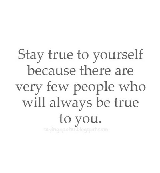 Quotes About Staying True To Yourself 38 Quotes