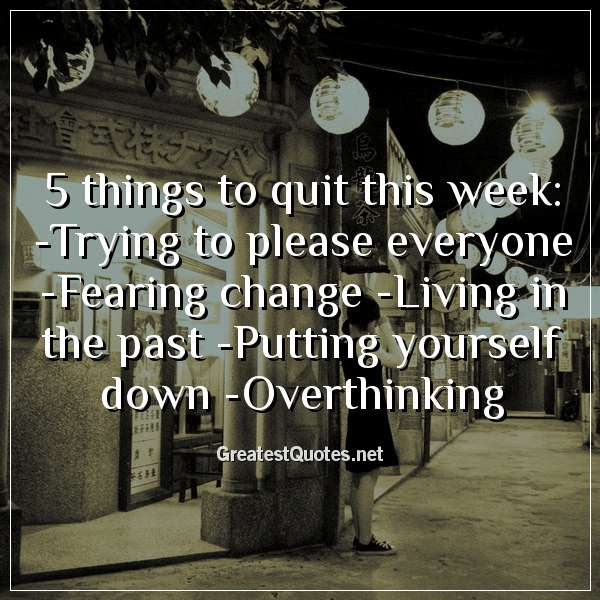 5 Things To Quit This Week Trying To Please Everyone Fearing