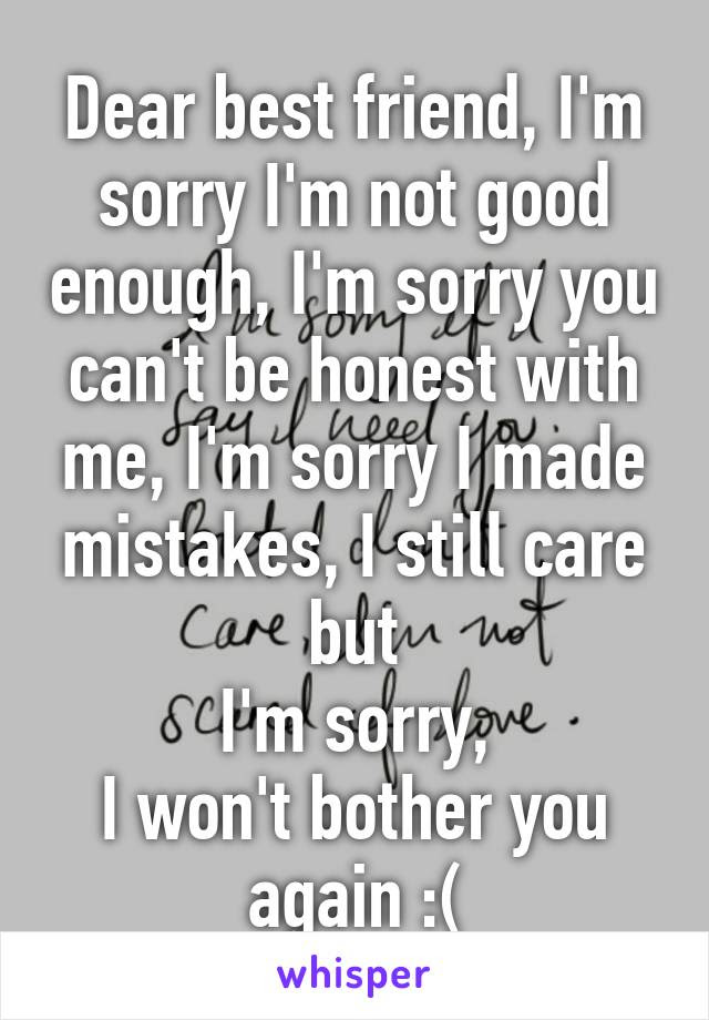 Dear Best Friend Im Sorry Im Not Good Enough Im Sorry You Cant