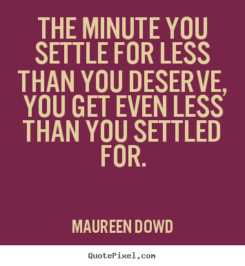 How To Make Poster Quote About Inspirational The Minute You Settle