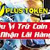 Plus Token Wallet - Siêu Ví Vừa Trữ Coin An Toàn Vừa Nhận Lãi Đến 18% Hàng Tháng
