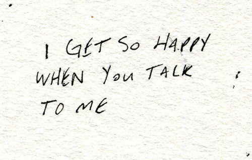 I Get So Happy When You Talk To Me Unknown Picture Quotes