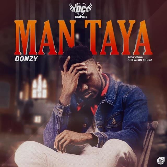Donzy - Man Taya ( Prod. By Shawers  Ebiem)
