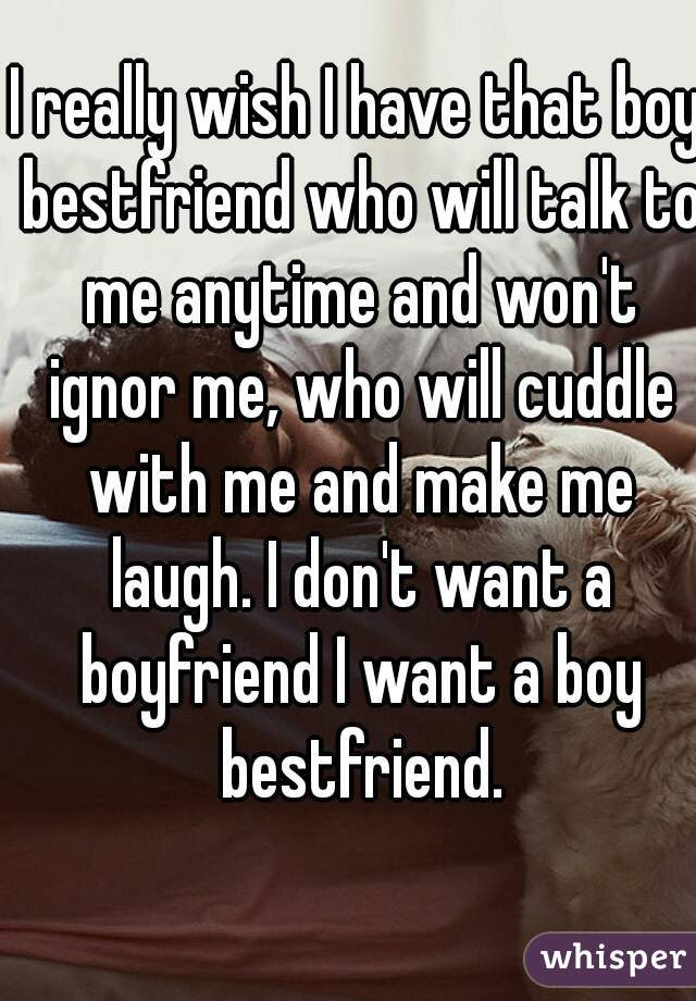 I Really Wish I Have That Boy Bestfriend Who Will Talk To Me Anytime