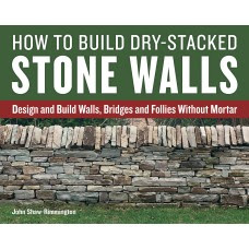 How to Build Dry-Stacked Stone Walls: Design and Build Walls, Bridges and Follies Without Mortar