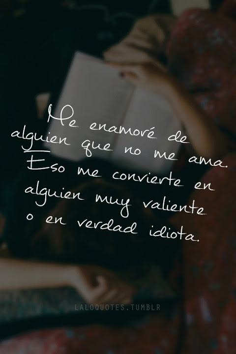 Te Amo Idiota El Amor Platonico Me Enamore Frases En Espanol